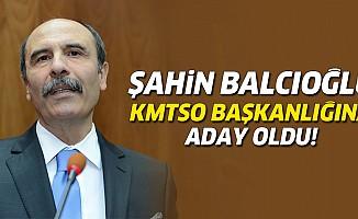 Şahin Balcıoğlu, KMTSO başkanlığına aday oldu!