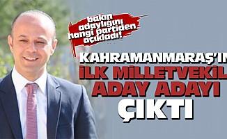 Kahramanmaraş'ta, ilk milletvekili aday adayı çıktı!