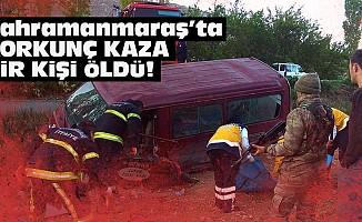 Kahramanmaraş'ta korkunç kaza; 1 ölü!