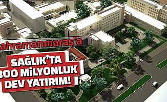 Sağlıkta Kahramanmaraş'a 300 milyonluk dev yatırım!