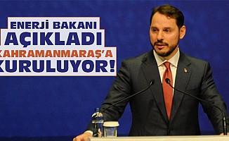 Enerji Bakanı açıkladı Kahramanmaraş'a kuruluyor!