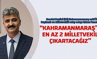"""""""Kahramanmaraş'ta en az 2 milletvekili çıkartacağız"""""""