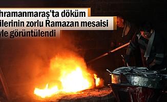 Kahramanmaraş'ta zorlu Ramazan mesaisi!