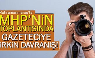 MHP toplantısında, gazeteciye çirkin davranış!