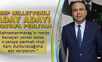 """Mustafa Pehlivan; Kahramanmaraş'ın nerde kanayan yarası varsa, o yaraya parmak olup, kanı durduracağıma söz veriyorum."""""""