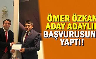 Ömer Özkan, aday adaylık başvurusunu yaptı!