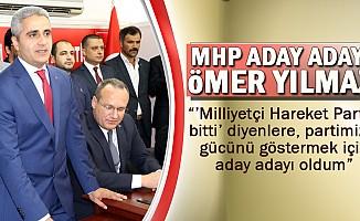 """Ömer Yılmaz """"Milliyetçi Hareket Partisi bitti diyenlere partimizin gücünü göstermek için aday adayı oldum"""""""