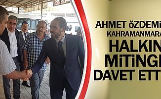 Ahmet Özdemir, Kahramanmaraşlıları mitinge davet etti!