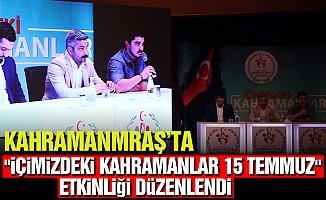 """Kahramanmaraş'ta """"İçimizdeki Kahramanlar 15 Temmuz"""" Etkinliği Düzenlendi"""