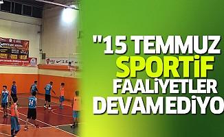 """""""15 Temmuz """" Sportif Faaliyetler Devam Ediyor"""