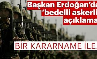 Başkan Erdoğan'dan 'Bedelli Askerlik' Açıklaması
