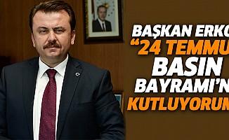 """Başkan Erkoç:""""24 temmuz basın bayramı'nı kutluyorum"""""""