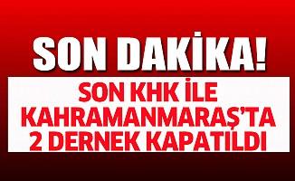 Kahramanmaraş'ta 2 dernek kapatıldı!
