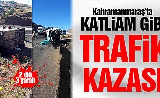 Kahramanmaraş'ta katliam gibi kaza! 2 ölü, 3 yaralı