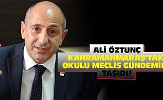 Ali Öztunç, Kahramanmaraş'taki okulu meclis gündemine taşıdı!