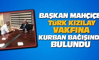 Başkan Mahçiçek Türk Kızılay Vakfına Kurban Bağışında Bulundu