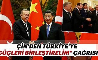 """Çin'den Türkiye'ye """"Güçleri Birleştirelim"""" Çağrısı"""