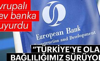 EBRD:Türkiye'ye Olan Bağlılığımız Sürüyor