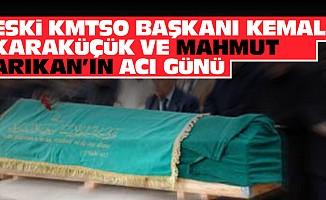 Eski KMTSO Başkanı Kemal Karaküçük ve Arıkan ailelerinin acı günü!