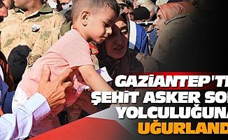 Gaziantep'te Şehit Asker Son Yolculuğuna Uğurlandı