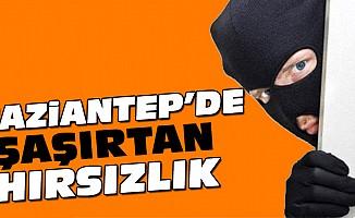 Gaziantep'de Şaşırtan Hırsızlık