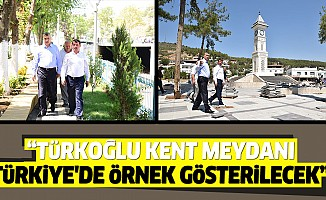Güvenç; Türkoğlu Kent Meydanı, Türkiye'de Örnek Gösterilecek Bir Çalışma