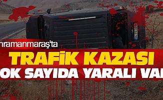 Kahramanmaraş'ta Trafik Kazası Çok Sayıda Yaralı Var