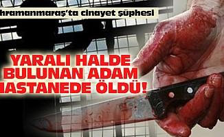 Kahramanmaraş'ta cinayet şüphesi!