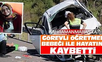 Kahramanmaraş'ta Görevli Öğretmen Bebeği İle Hayatını Kaybetti