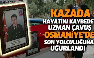 Kazada Hayatını Kaybeden Uzman Çavuş Osmaniyede Son Yolculuğuna Uğurlandı