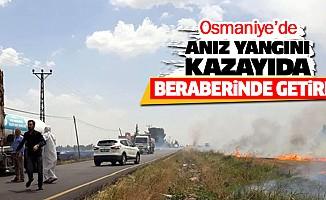 Osmaniye'de Aniz Yangini Kazayida Beraberinde Getirdi
