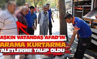 Şaşkın vatandaş AFAD'ın arama kurtarma aletlerine talip oldu.
