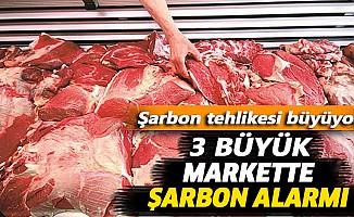 3 Büyük Markette Şarbon Alarmı