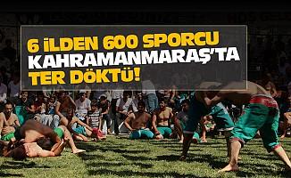 6 ilden 600 sporcu Kahramanmaraş'ta ter döktü!