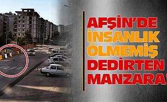 Afşin'de insanlık ölmemiş dedirten manzara!