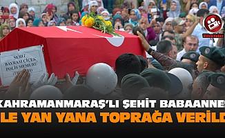 Kahramanmaraş'lı Şehit Babaannesi ile yan yana toprağa verildi