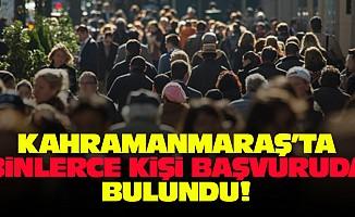 Kahramanmaraş'ta binlerce kişi başvuruda bulundu!