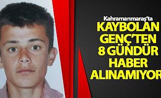 Kahramanmaraş'ta kaybolan genç'ten 8 gündür haber alınamıyor!