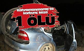 Kahramanmaraş'ta korkunç kaza: 1 ölü!