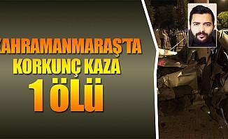 Kahramanmaraş'ta korkunç kaza!