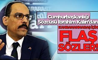 Cumhurbaşkanlığı Sözcüsü İbrahim Kalın'dan Kahramanmaraş için flaş sözler!