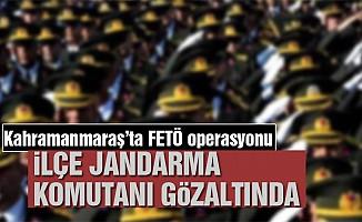 Kahramanmaraş'ta ilçe jandarma komutanı gözaltına alındı!
