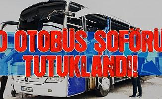 O otobüs şoförü tutuklandı!