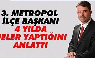 3. Metropol ilçe başkanı 4 yılda neler yaptığını anlattı
