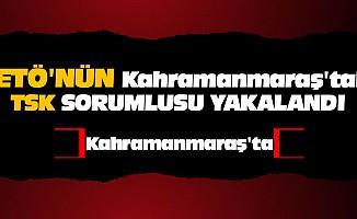 FETÖ'nün Kahramanmaraş'taki TSK Sorumlusu Yakalandı