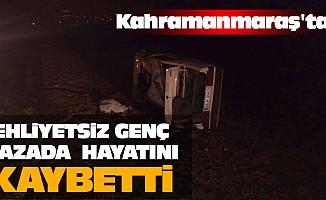 Kahramanmaraş'ta Ehliyetsiz Genç Kazada Hayatını Kaybetti