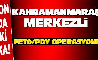 KahramanmaraşMerkezli FETÖ/PDY Operasyonu