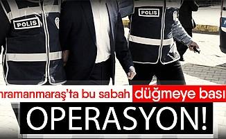 Kahramanmaraş'ta operasyon! gözaltılar var
