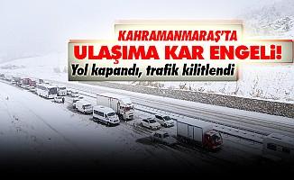 Kahramanmaraş'ta ulaşıma kar engeli!