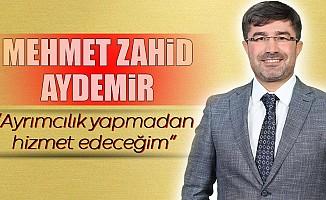 """Mehmet Zahid Aydemir; """"Ayrımcılık yapmadan hizmet edeceğim"""""""